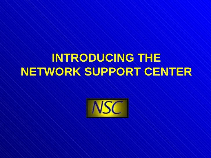 INTRODUCING THE NETWORK SUPPORT CENTER