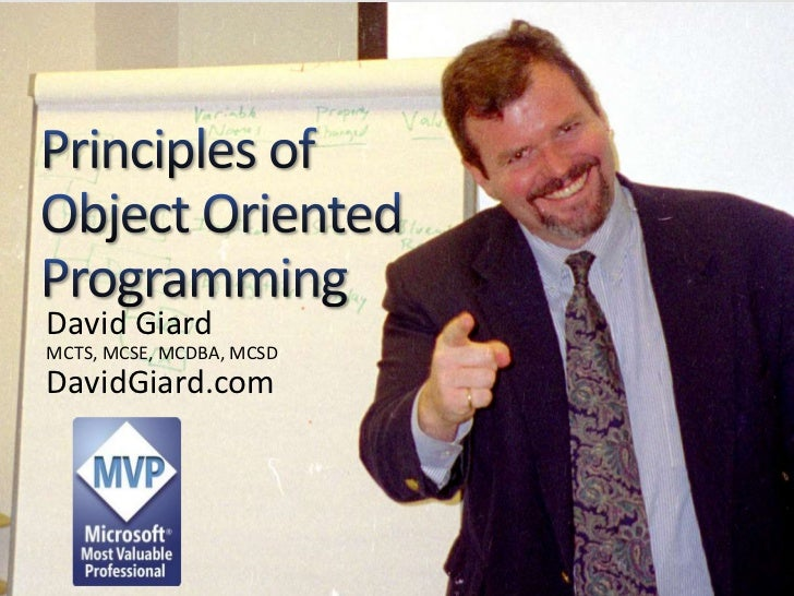 Principles of Object Oriented Programming<br />David GiardMCTS, MCSE, MCDBA, MCSD<br />DavidGiard.com <br />