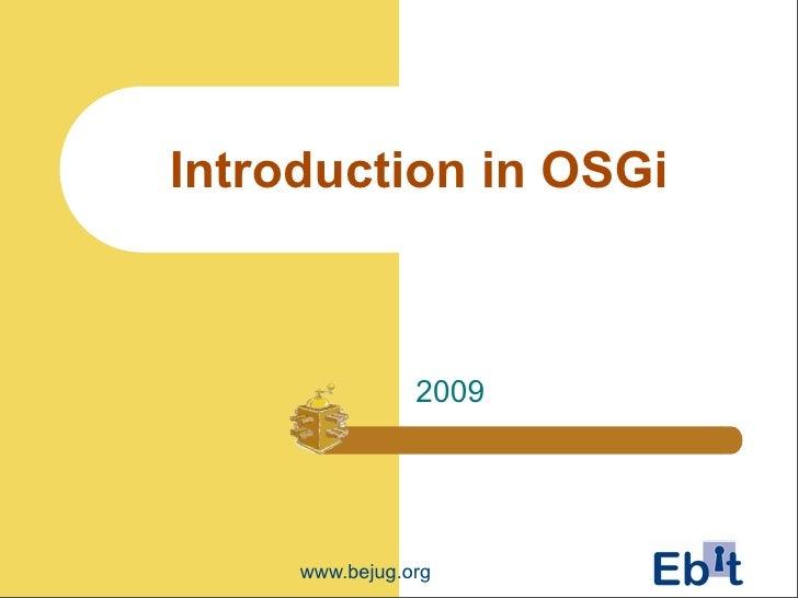 Introduction in OSGi                    2009          www.bejug.org