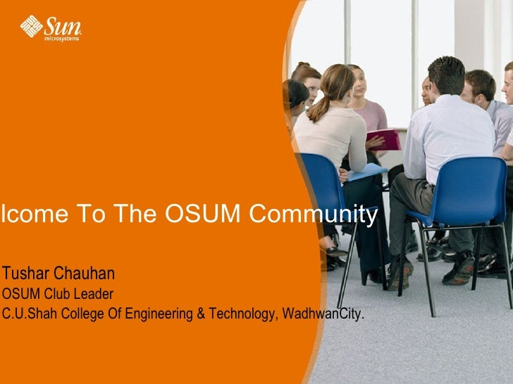 Welcome To The OSUM Community Tushar Chauhan OSUM Club Leader C.U.Shah College Of Engineering & Technology, WadhwanCity.