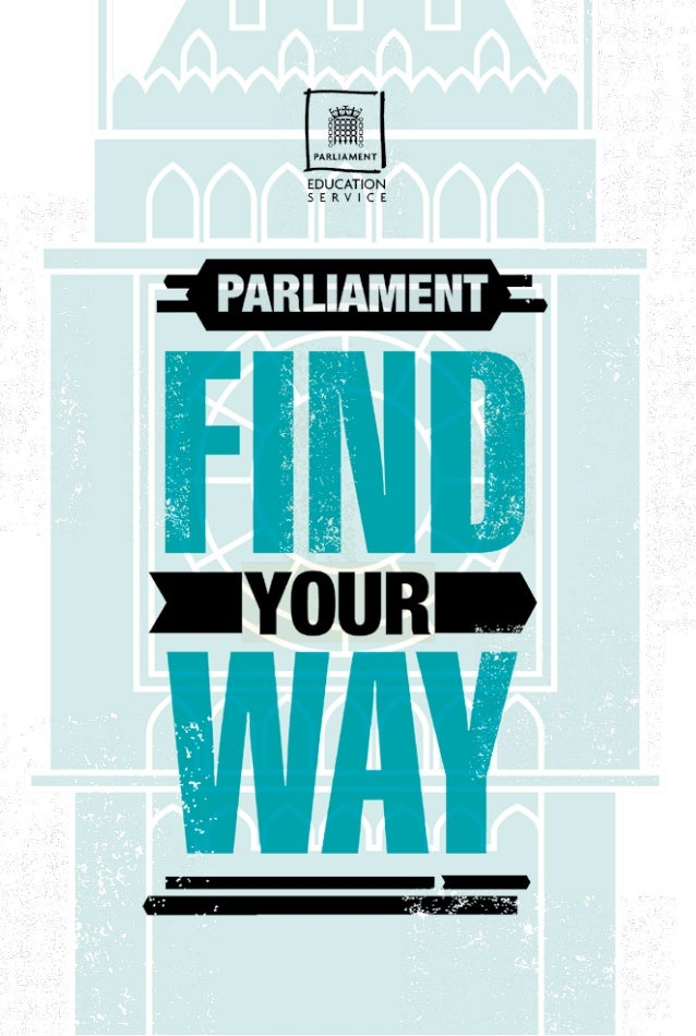 Find your way...           Almost everywhere we look and in every choice we make           Parliament has played a role, f...