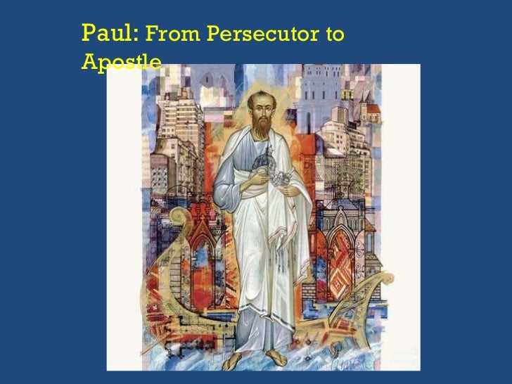 Paul:  From Persecutor to Apostle