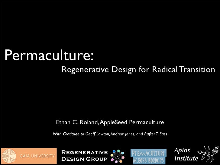 Permaculture:            Regenerative Design for Radical Transition             Ethan C. Roland, AppleSeed Permaculture   ...