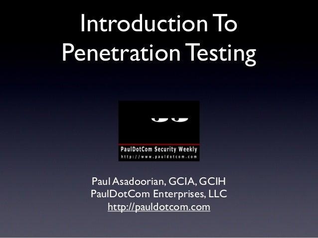 Introduction ToPenetration TestingPaul Asadoorian, GCIA, GCIHPaulDotCom Enterprises, LLChttp://pauldotcom.com
