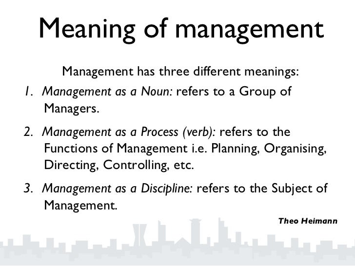a discussion on the meanings and basics of management Thus, to manage all resources available in such a way that it gives complete satisfaction to human beings is the theoretical meaning of management to go on a deeper level, management can be defined as art and skill of getting things done through others is called management.
