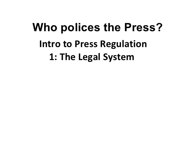 Intro to Press Regulation  1: The Legal System  Who polices the Press?