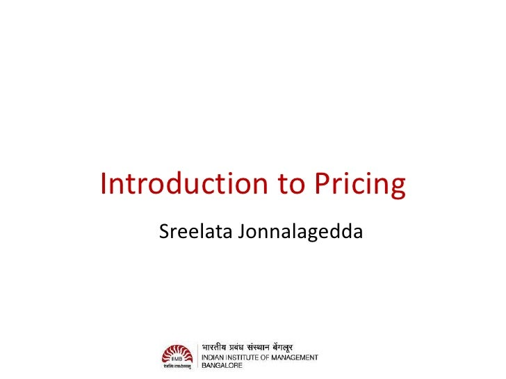 Introduction to Pricing    Sreelata Jonnalagedda