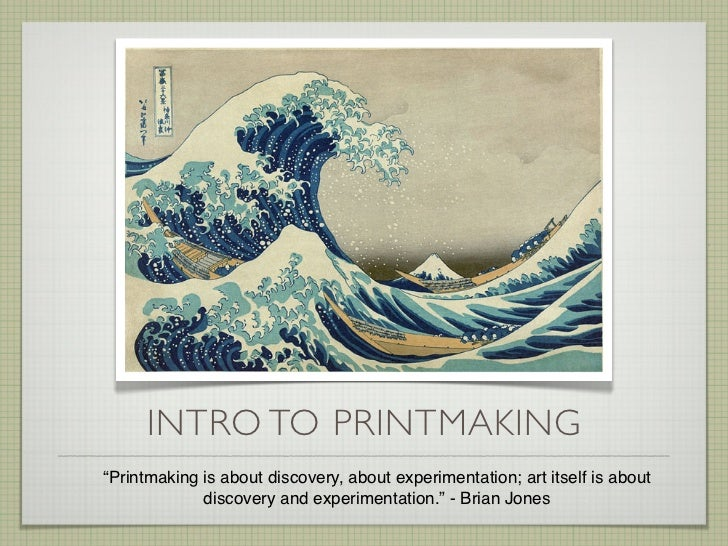 "INTRO TO PRINTMAKING""Printmaking is about discovery, about experimentation; art itself is about             discovery and ..."