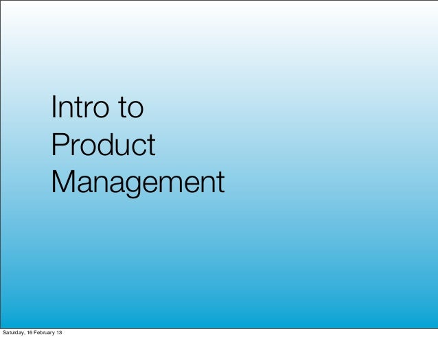 Intro to                   Product                   ManagementSaturday, 16 February 13