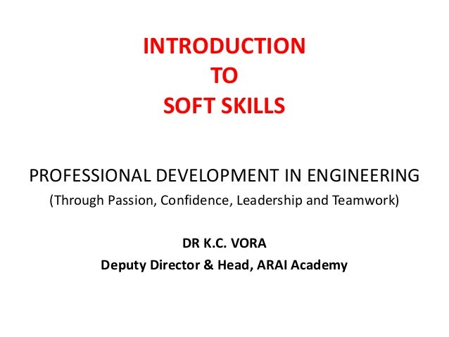 INTRODUCTION TO SOFT SKILLS PROFESSIONAL DEVELOPMENT IN ENGINEERING (Through Passion, Confidence, Leadership and Teamwork)...