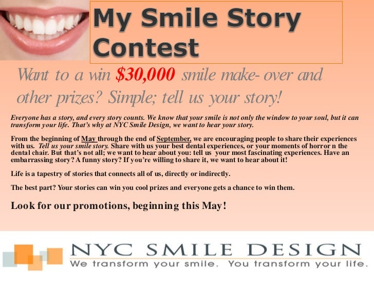 Want to a win $30,000 smile make- over and other prizes? Simple; tell us your story!Everyone has a story, and every story ...