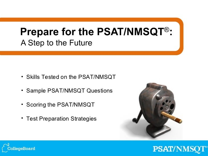 • Skills Tested on the PSAT/NMSQT• Sample PSAT/NMSQT Questions• Scoring the PSAT/NMSQT• Test Preparation Strategies