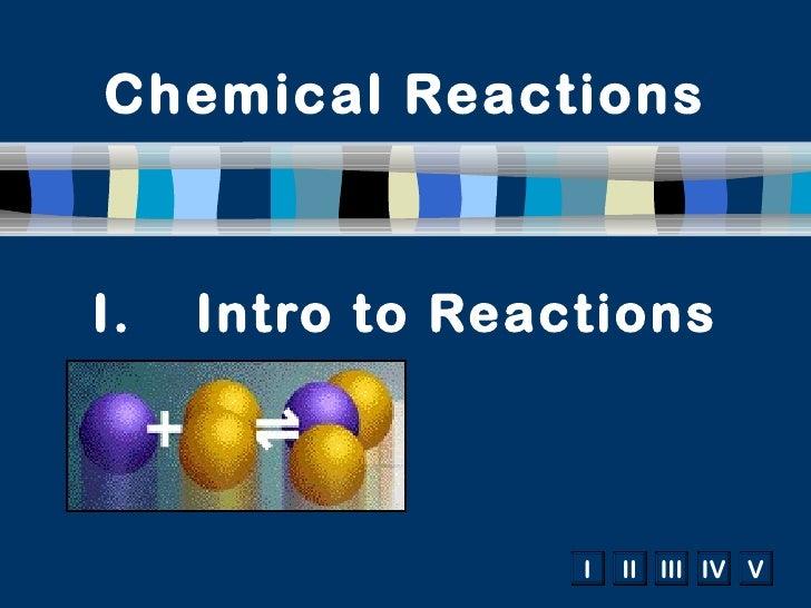 Chemical ReactionsI.   Intro to Reactions                  I   II III IV V
