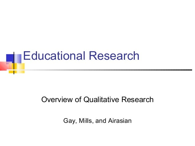 Educational Research Overview of Qualitative Research Gay, Mills, and Airasian