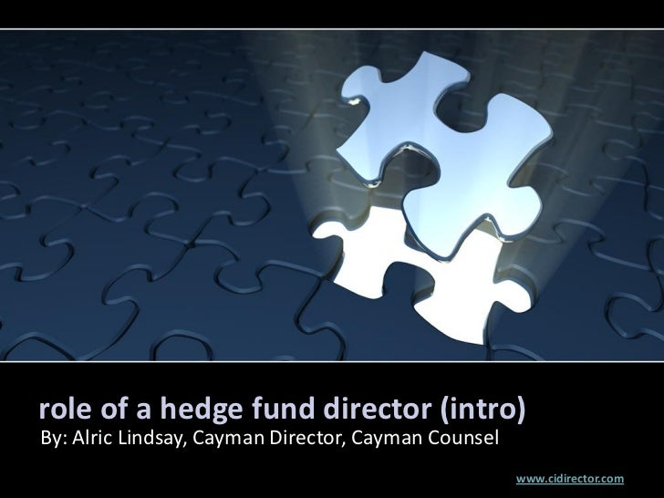 role of a hedge fund director (intro)By: Alric Lindsay, Cayman Director, Cayman Counsel                                   ...
