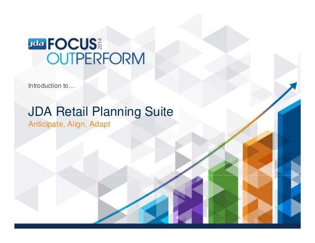 JDA Retail Planning Suite Anticipate, Align, Adapt Introduction to…