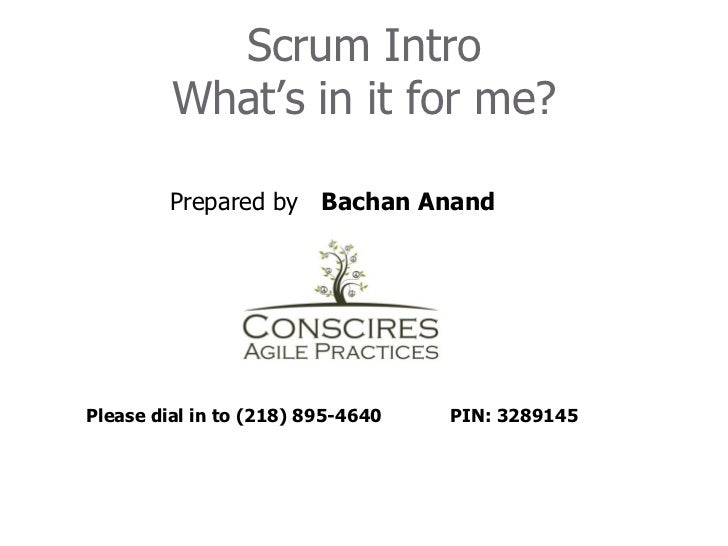 Scrum Intro         What's in it for me?         Prepared by Bachan AnandPlease dial in to (218) 895-4640   PIN: 3289145