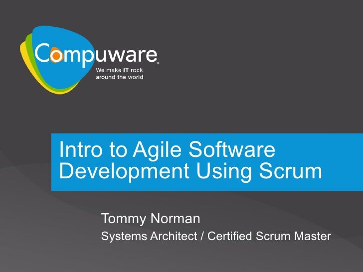 Intro to Agile Software Development Using Scrum Tommy Norman Systems Architect / Certified Scrum Master