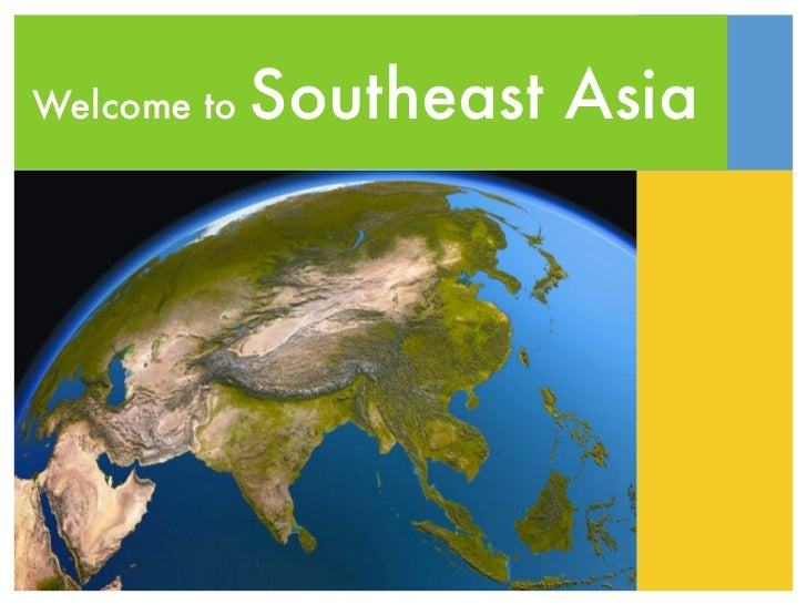 Welcome to   Southeast Asia