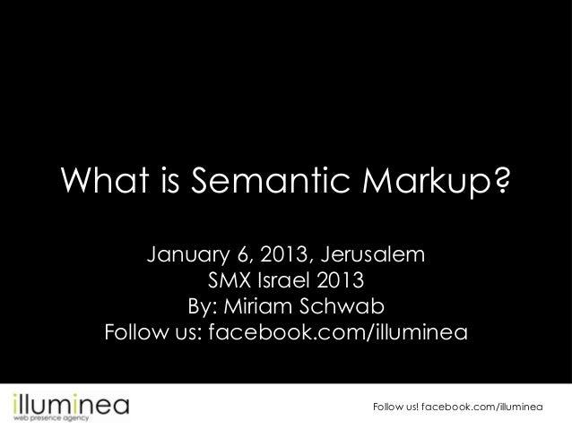 What is Semantic Markup?       January 6, 2013, Jerusalem             SMX Israel 2013          By: Miriam Schwab  Follow u...