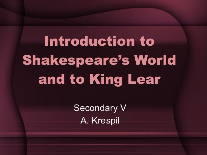 an analysis of the views of king lear a play by william shakespeare An evolutionary approach to shakespeare's king lear  in his biocultural analysis of lear's  shakespeare, william king lear ed r a.