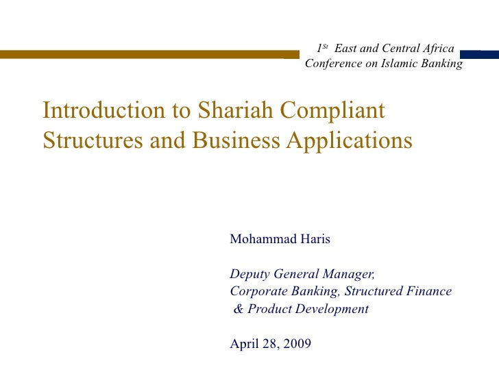 Introduction to Shariah Compliant Structures and Business Applications Mohammad Haris Deputy General Manager,  Corporate B...