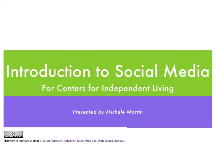Introduction to Social Media     For Centers for Independent Living             Presented by Michele Martin