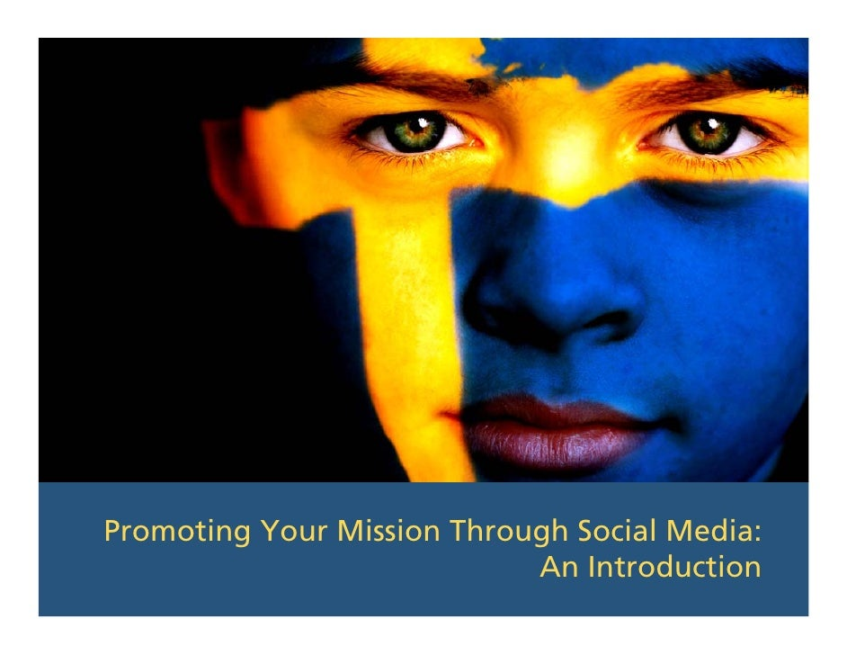 Promoting Your Mission Through Social Media:                             An Introduction