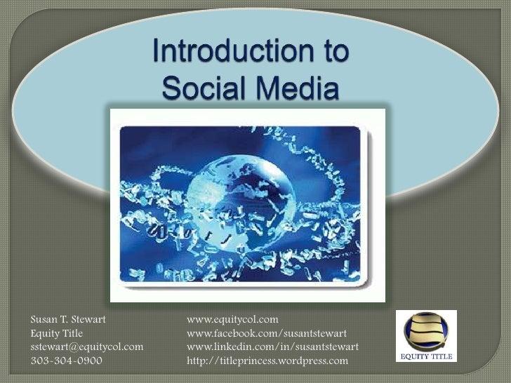 Introduction to Social Media <br />Susan T. Stewart www.equitycol.com<br />Equity Title www.facebook.com/susantstewart...