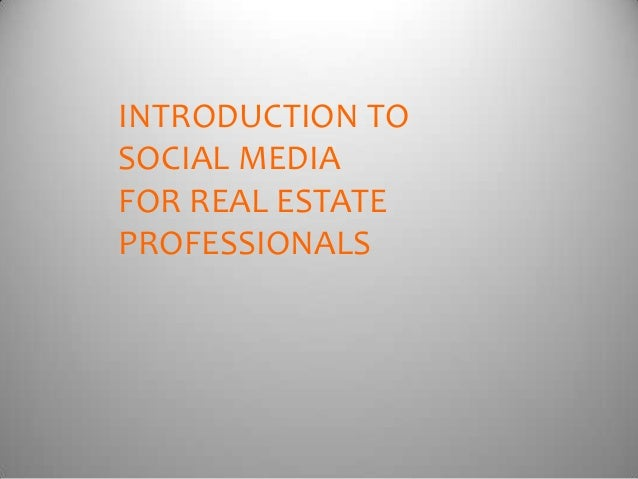 INTRODUCTION TOSOCIAL MEDIAFOR REAL ESTATEPROFESSIONALS
