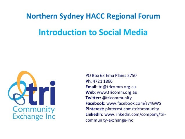 Northern Sydney HACC Regional ForumIntroduction to Social MediaPO Box 63 Emu Plains 2750Ph: 4721 1866Email: tri@tricomm.or...