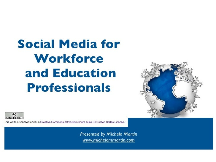 Social Media for   Workforce  and Education  Professionals            Presented by Michele Martin           www.michelemma...
