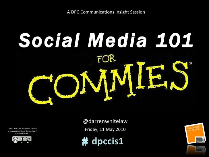 @darrenwhitelaw Friday, 11 May 2010 Social Media 101 A DPC Communications Insight Session Unless indicated otherwise, cont...