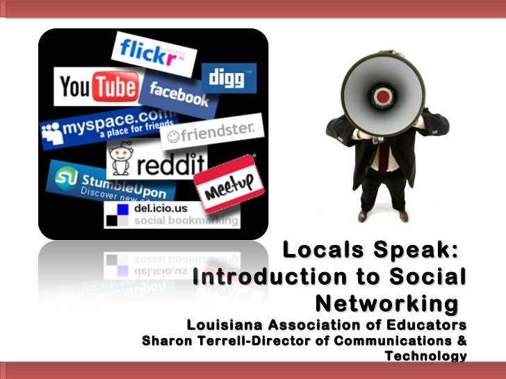 Locals Speak:      Introduction to Social                Networking     Louisiana Association of EducatorsSharon Terrell-D...
