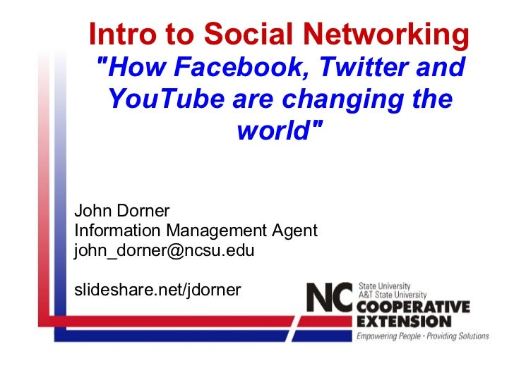 """Intro to Social Networking """"How Facebook, Twitter and YouTube are changing the world"""" John Dorner Information Ma..."""