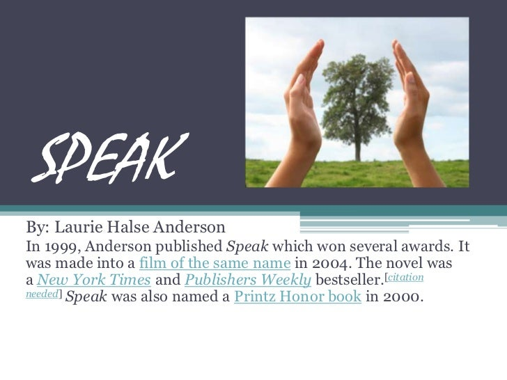 SPEAK<br />By: Laurie Halse Anderson<br />In 1999, Anderson published Speakwhich won several awards. It was made into a fi...