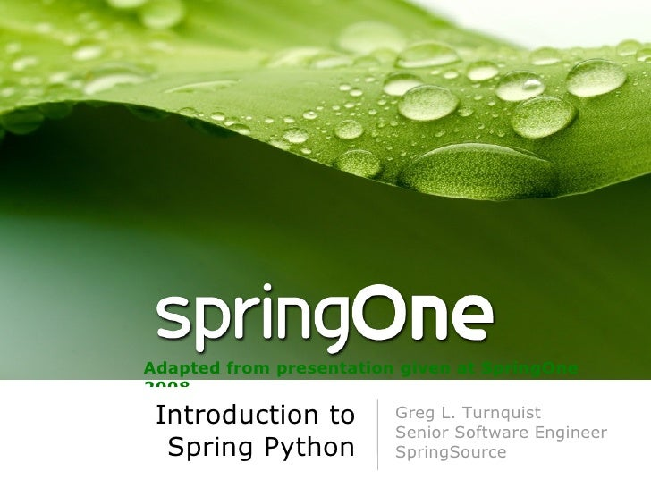 <ul>Introduction to Spring Python </ul><ul>Greg L. Turnquist Senior Software Engineer <li>SpringSource </li></ul><ul>Adapt...