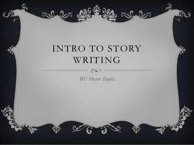 INTRO TO STORYWRITINGBY: Hector Tejada