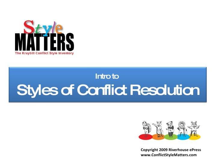 Copyright 2009 Riverhouse ePress www.ConflictStyleMatters.com From Riverhouse ePress Publisher of  Intro to  Styles of Con...
