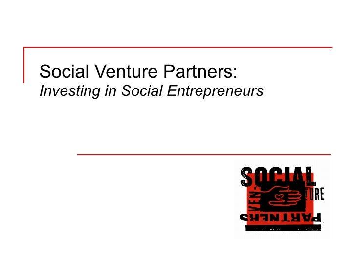 Social Venture Partners:  Investing in Social Entrepreneurs