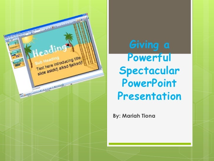 Giving a   Powerful Spectacular  PowerPoint PresentationBy: Mariah Tiona