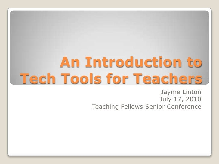 An Introduction to   Tech Tools for Teachers<br />Jayme Linton<br />July 17, 2010<br />Teaching Fellows Senior Conference<...