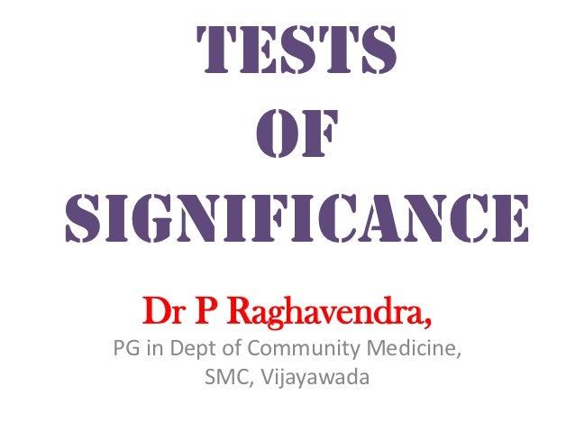 Tests     ofsignificance   Dr P Raghavendra, PG in Dept of Community Medicine,          SMC, Vijayawada
