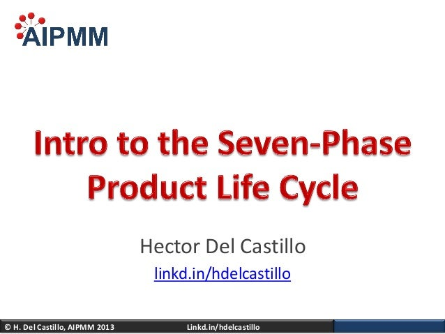 Introduction to the 7-Phase Product Life Cycle - H. Del Castillo, AIPMM - PMIWDC Tyson's Corner Meeting