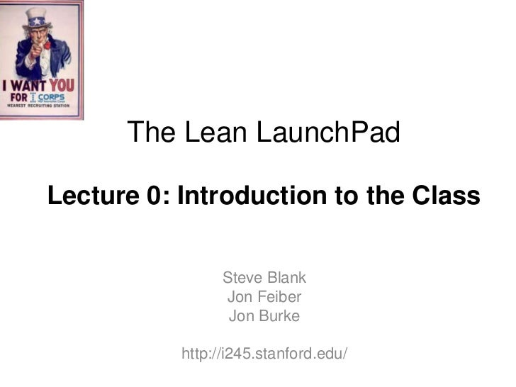The Lean LaunchPadLecture 0: Introduction to the Class                 Steve Blank                 Jon Feiber             ...