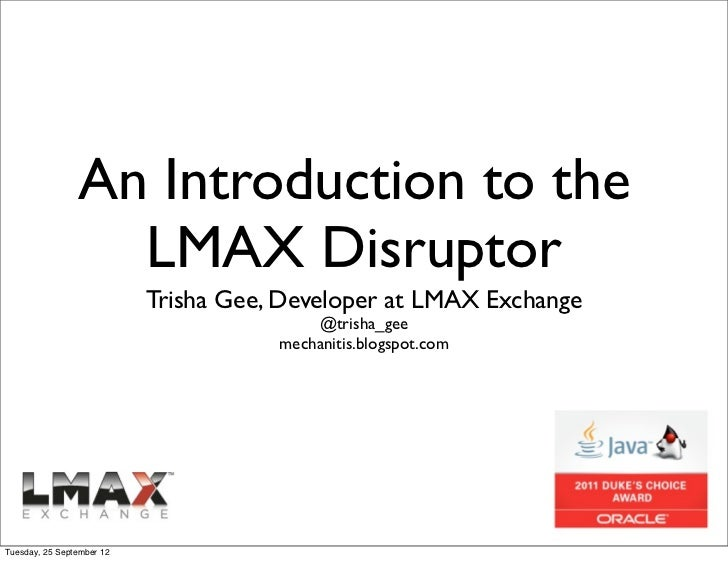 An Introduction to the                  LMAX Disruptor                           Trisha Gee, Developer at LMAX Exchange   ...