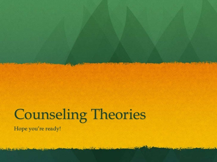 Counseling TheoriesHope you're ready!