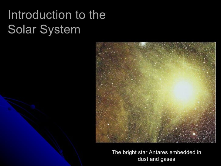 Introduction to the Solar System The bright star Antares embedded in dust and gases