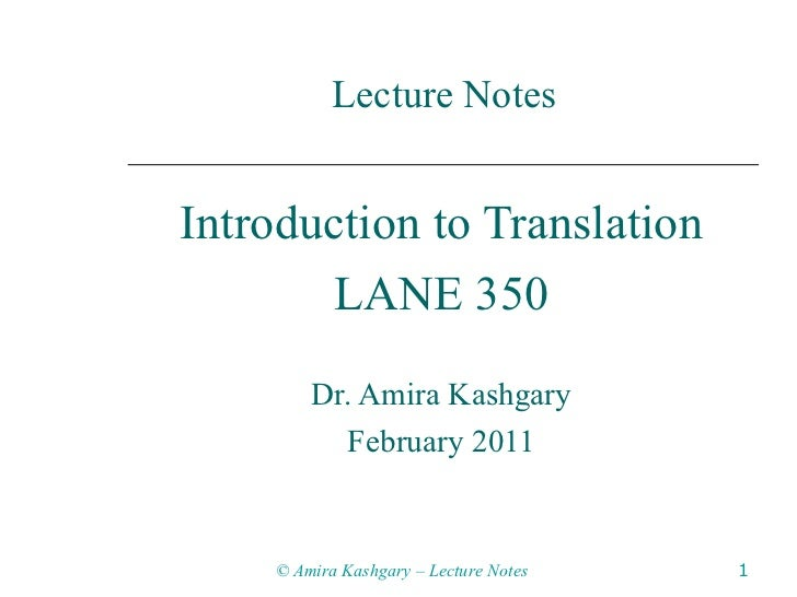 Lecture Notes Introduction to Translation LANE 350 Dr. Amira Kashgary February 2011