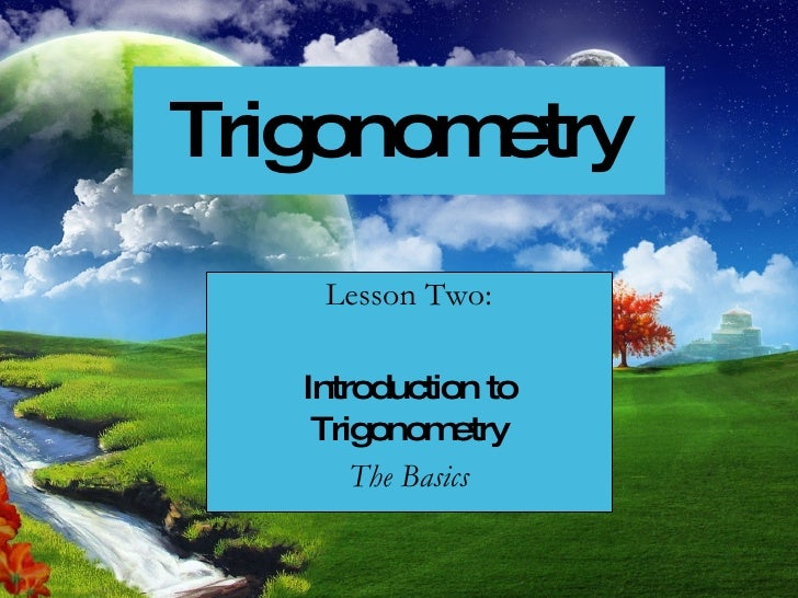 Trigonometry Lesson Two: Introduction to Trigonometry The Basics